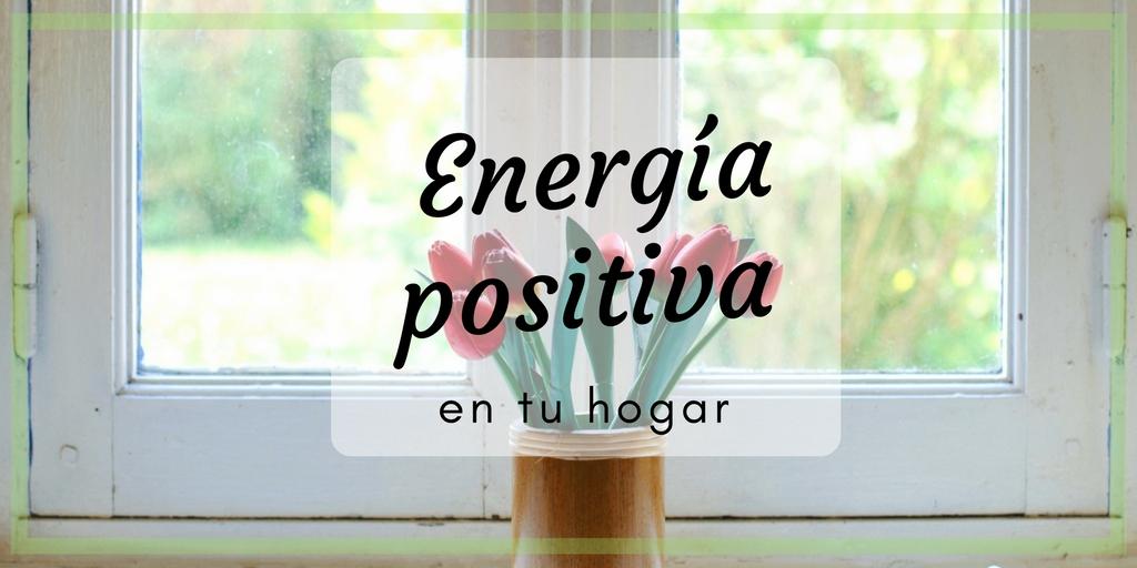 Energ a positiva en tu hogar blog de mudanzas df y - Energias positivas y negativas ...